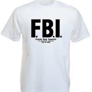 T-Shirt Blanc Humoristique FBI Female Body Inspector à Manches Courtes